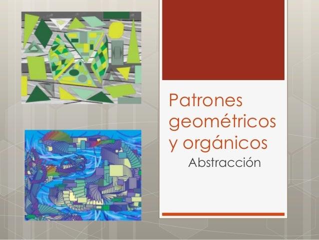 Patrones geométricos y orgánicos Abstracción