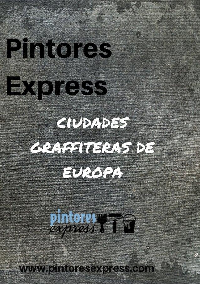 Pintores Express ciudades graffiteras de europa www.pintoresexpress.com