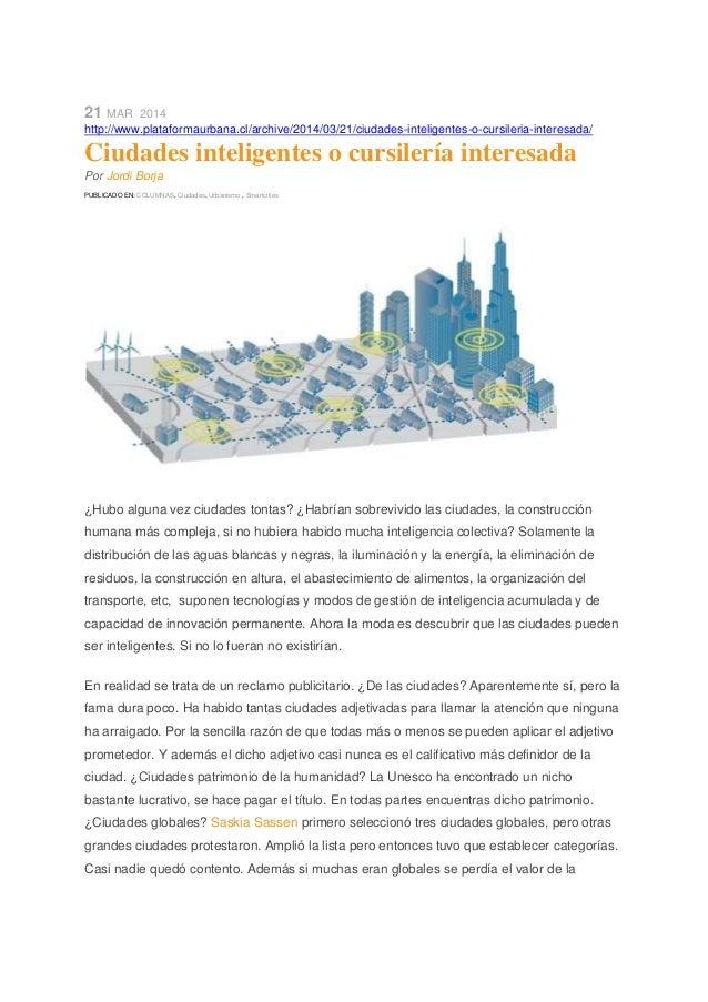 21 MAR 2014 http://www.plataformaurbana.cl/archive/2014/03/21/ciudades-inteligentes-o-cursileria-interesada/ Ciudades inte...