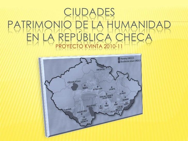 CIUDADESPATRIMONIO DE LA HUMANIDAD   EN LA REPÚBLICA CHECA       PROYECTO KVINTA 2010-11