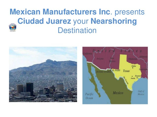 Ciudad juarez mexico your nearshoring destination