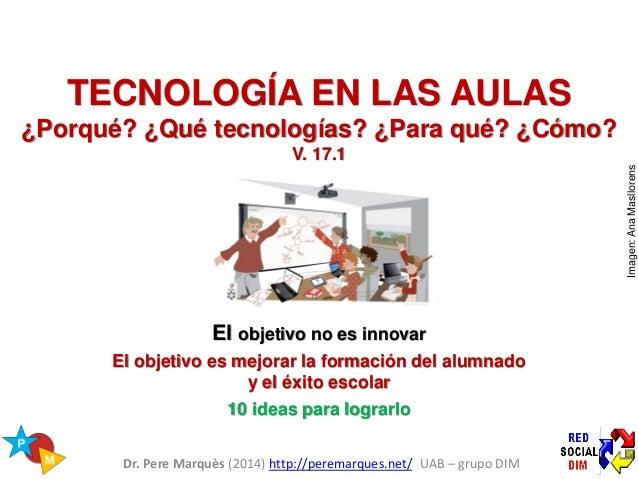 TIC: el objetivo no es innovar,  el objetivo es mejorar  la formación del alumnado y el éxito escolar.  10 ideas para lograrlo