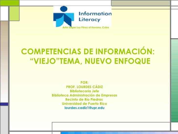 """COMPETENCIAS DE INFORMACIÓN:   """"VIEJO""""TEMA, NUEVO ENFOQUE POR: PROF. LOURDES CÁDIZ Bibliotecaria Jefe Biblioteca Administr..."""