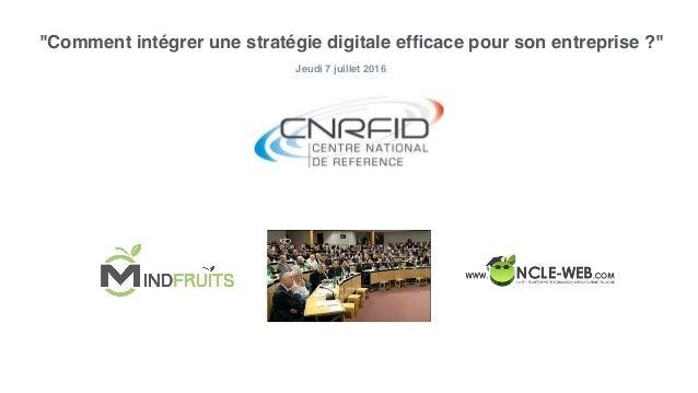 """Jeudi 7 juillet 2016 """"Comment intégrer une stratégie digitale efficace pour son entreprise ?"""""""