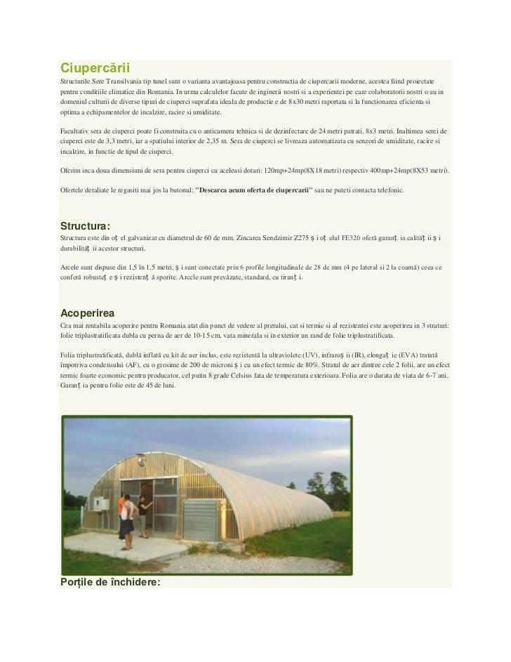 CiupercăriiStructurile Sere Transilvania tip tunel sunt o varianta avantajoasa pentru constructia de ciupercarii moderne, ...