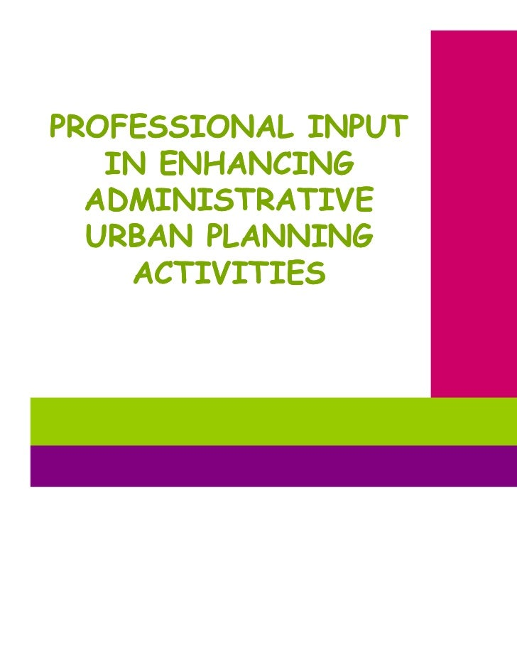 PROFESSIONAL INPUT   IN ENHANCING  ADMINISTRATIVE  URBAN PLANNING    ACTIVITIES