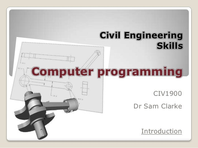 Civil Engineering                     SkillsComputer programming                     CIV1900                Dr Sam Clarke ...