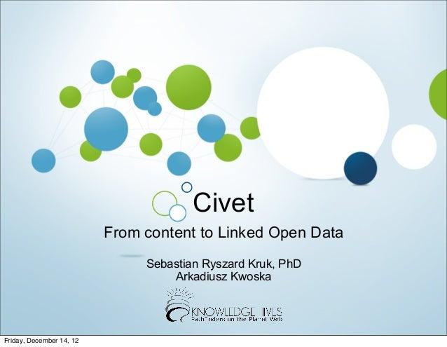 Civet                          From content to Linked Open Data                               Sebastian Ryszard Kruk, PhD ...