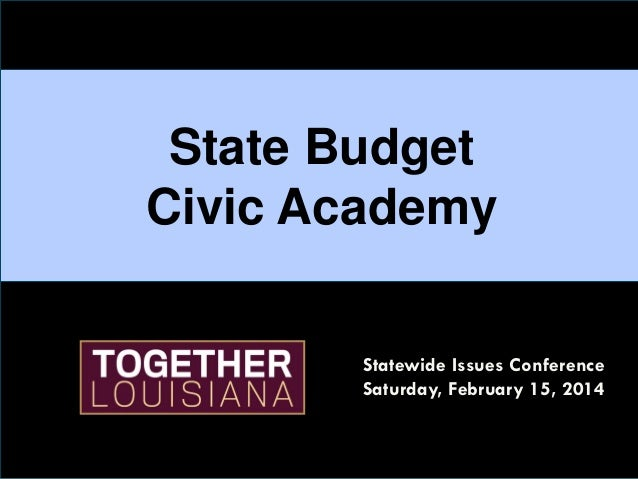 State Budget Civic Academy Statewide Issues Conference Saturday, February 15, 2014