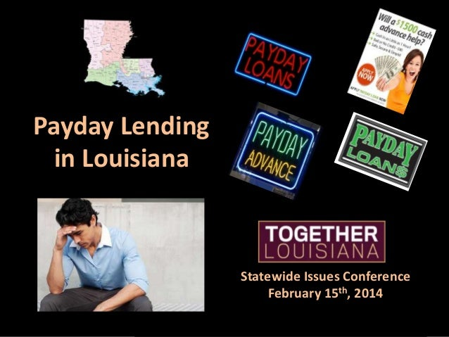 Payday Lending in Louisiana  Statewide Issues Conference February 15th, 2014
