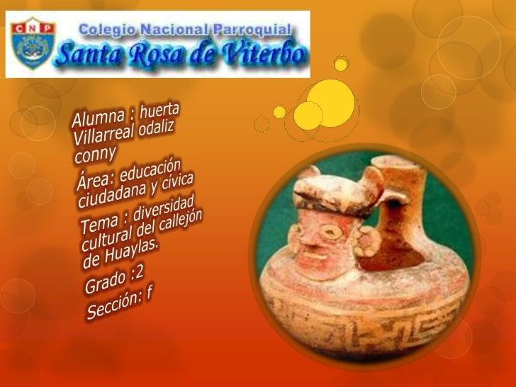 Alumna : huerta Villarreal odalizconny<br />Área: educación ciudadana y cívica<br />Tema : diversidad cultural del callejó...