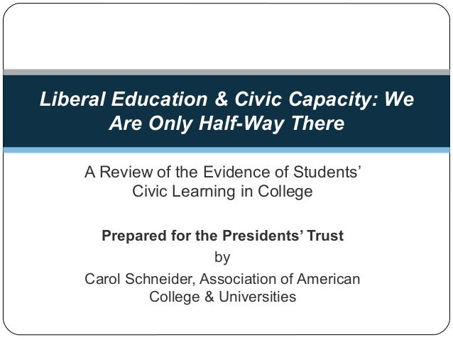 A Review of the Evidence of Students' Civic Learning in College Prepared for the Presidents' Trust by Carol Schneider, Ass...