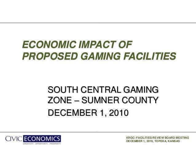 KRGC: FACILITIES REVIEW BOARD MEETING DECEMBER 1, 2010, TOPEKA, KANSAS ECONOMIC IMPACT OF PROPOSED GAMING FACILITIES SOUTH...