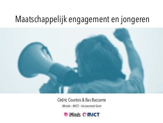 Maatschappelijk engagement en jongeren Cédric Courtois & Bas Baccarne iMinds – MICT – Universiteit Gent