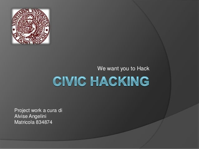 We want you to HackProject work a cura diAlvise AngeliniMatricola 834874