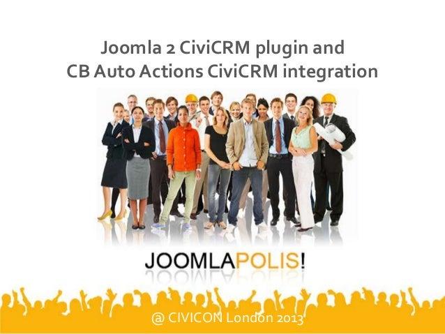 Joomla 2 CiviCRM plugin and CB Auto Actions CiviCRM integration @ CIVICON London 2013