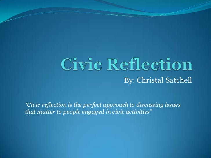 """By: Christal Satchell""""Civic reflection is the perfect approach to discussing issuesthat matter to people engaged in civic ..."""