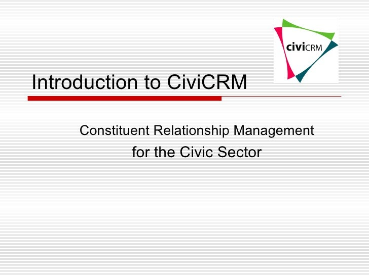 Introduction to CiviCRM Constituent Relationship Management for the Civic Sector