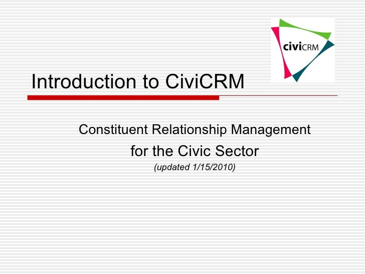 Introduction to CiviCRM Constituent Relationship Management for the Civic Sector (updated 1/15/2010)