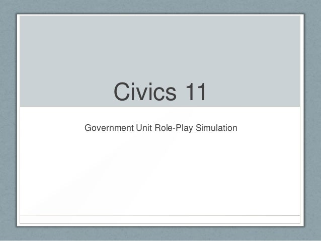 Civics 11Government Unit Role-Play Simulation
