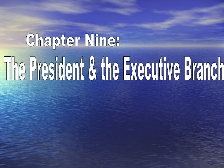 Chapter Nine: The President & the Executive Branch
