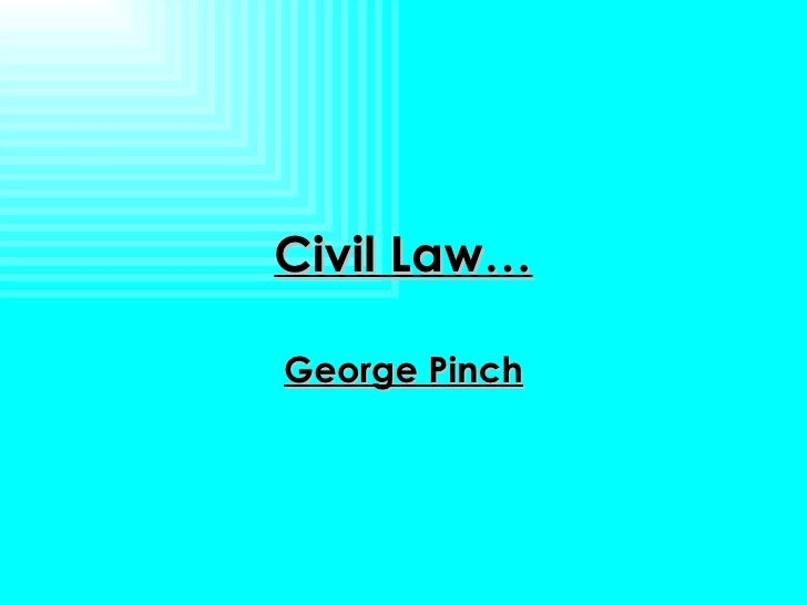 Civil Law… George Pinch
