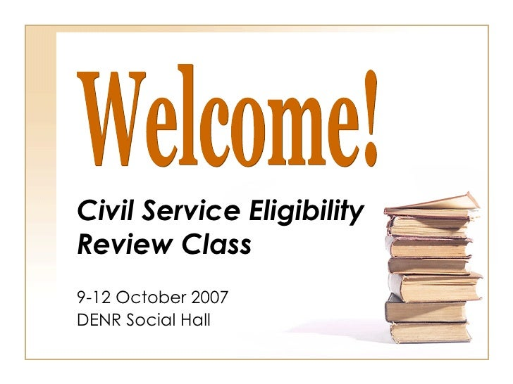 Civil Service Eligibility  Review Class 9-12 October 2007 DENR Social Hall Welcome!