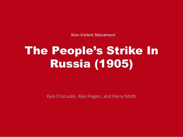 The People's Strike In Russia (1905) Kyle Criscuolo, Alex Hagen, and Harry Muth Non-Violent Movement
