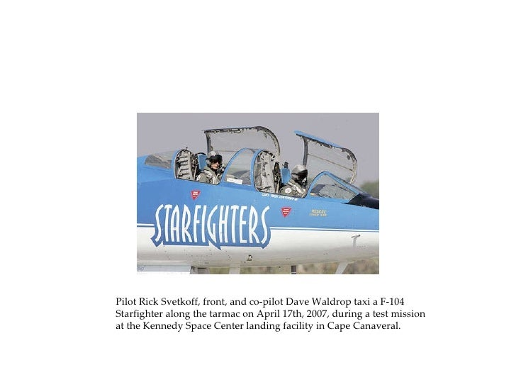 Pilot Rick Svetkoff, front, and co-pilot Dave Waldrop taxi a F-104 Starfighter along the tarmac on April 17th, 2007, durin...