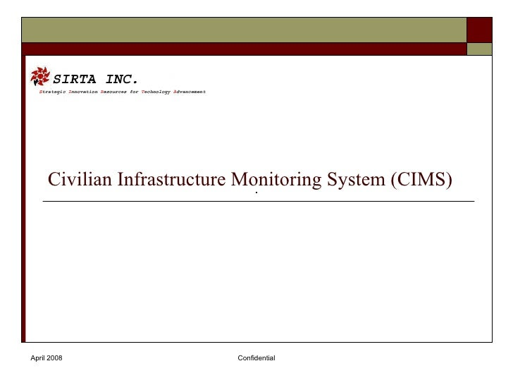 Civilian Infrastructure Monitoring System (CIMS) April 2008 Confidential