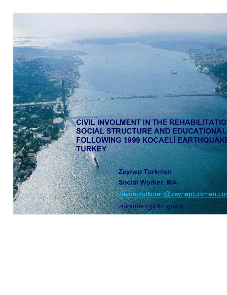 CIVIL INVOLMENT IN THE REHABILITATION OFSOCIAL STRUCTURE AND EDUCATIONAL SYSTEMFOLLOWING 1999 KOCAELİ EARTHQUAKE,TURKEY   ...