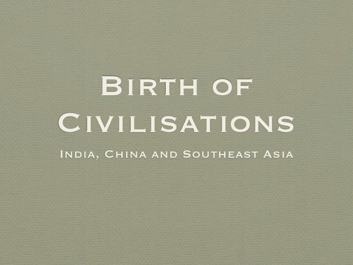 Birth of Civilisations India, China and Southeast Asia