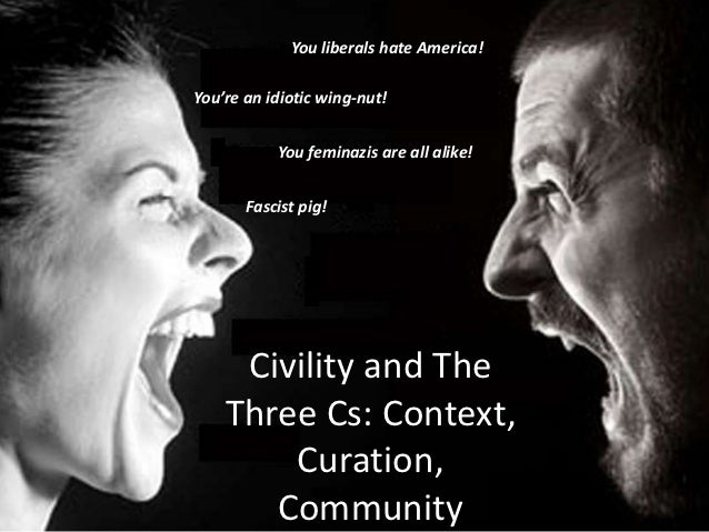 Civility and The Three Cs: Context, Curation and Community
