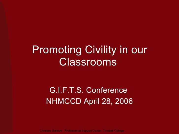 Promoting Civility in our Classrooms  G.I.F.T.S. Conference  NHMCCD April 28, 2006