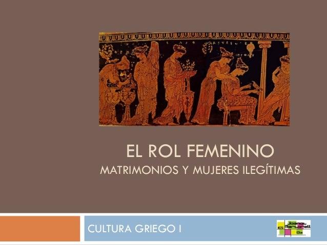 EL ROL FEMENINO MATRIMONIOS Y MUJERES ILEGÍTIMAS  CULTURA GRIEGO I