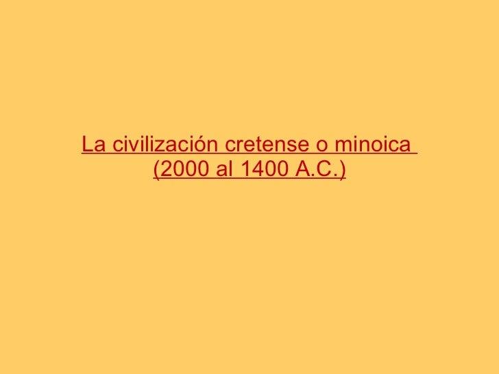 La civilización cretense o minoica  (2000 al 1400 A.C.)