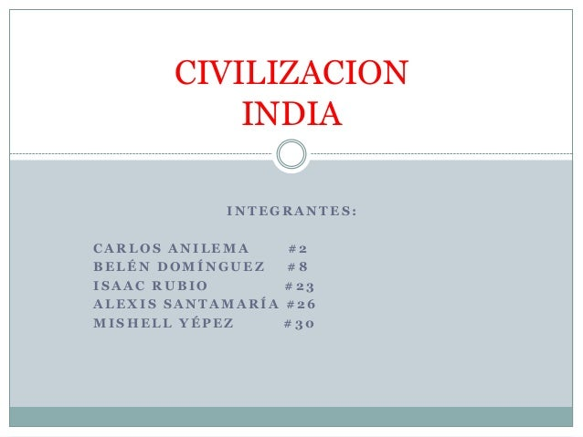 CIVILIZACION INDIA INTEGRANTES:  CARLOS ANILEMA BELÉN DOMÍNGUEZ ISAAC RUBIO ALEXIS SANTAMARÍA MISHELL YÉPEZ  #2 #8 #23 #26...