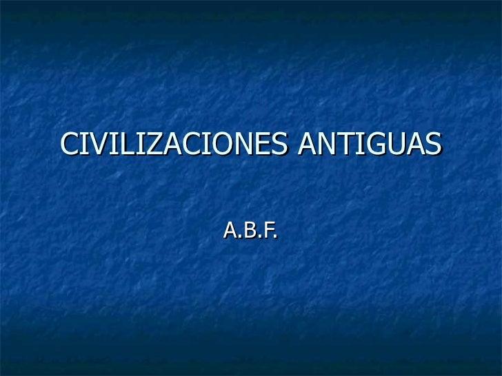CIVILIZACIONES ANTIGUAS A.B.F.