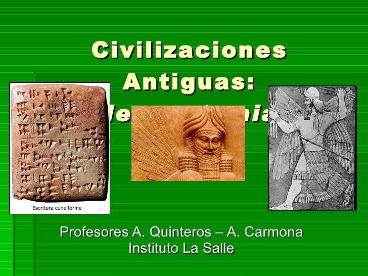 Civilizaciones Antiguas: Mesopotamia  Profesores A. Quinteros – A. Carmona Instituto La Salle