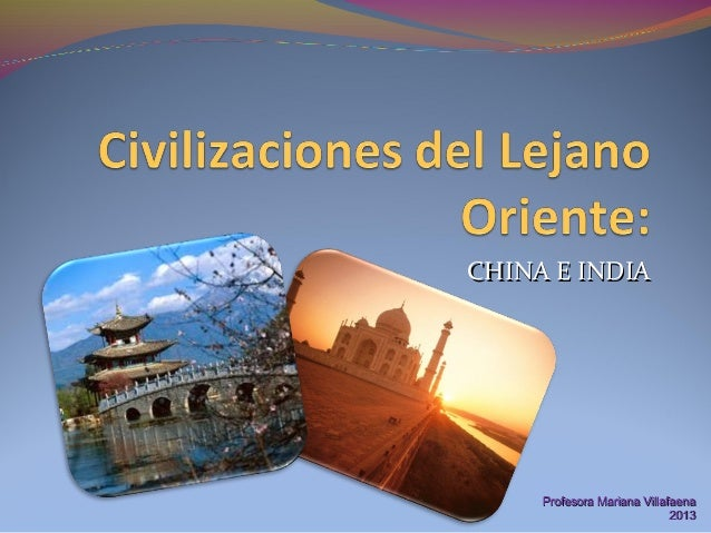 CHINA E INDIACHINA E INDIA Profesora Mariana VillafaenaProfesora Mariana Villafaena 20132013