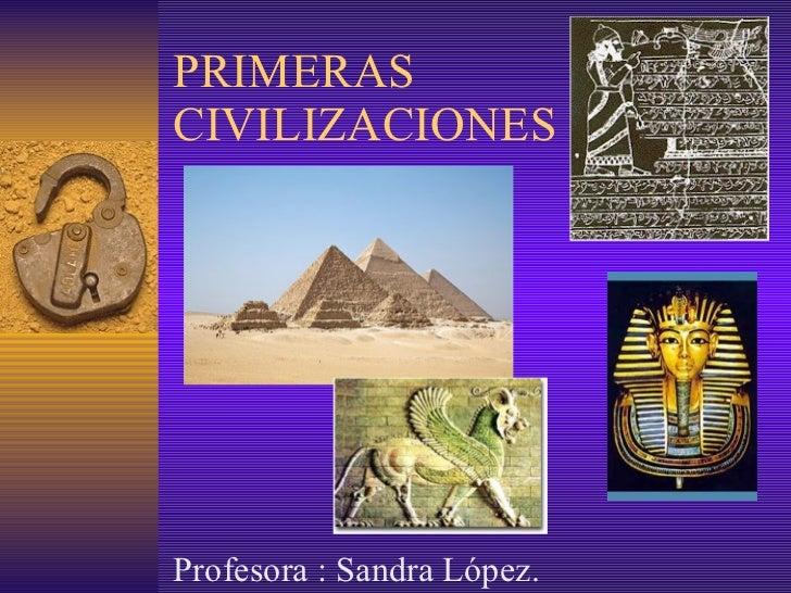 PRIMERAS CIVILIZACIONES Profesora : Sandra López.