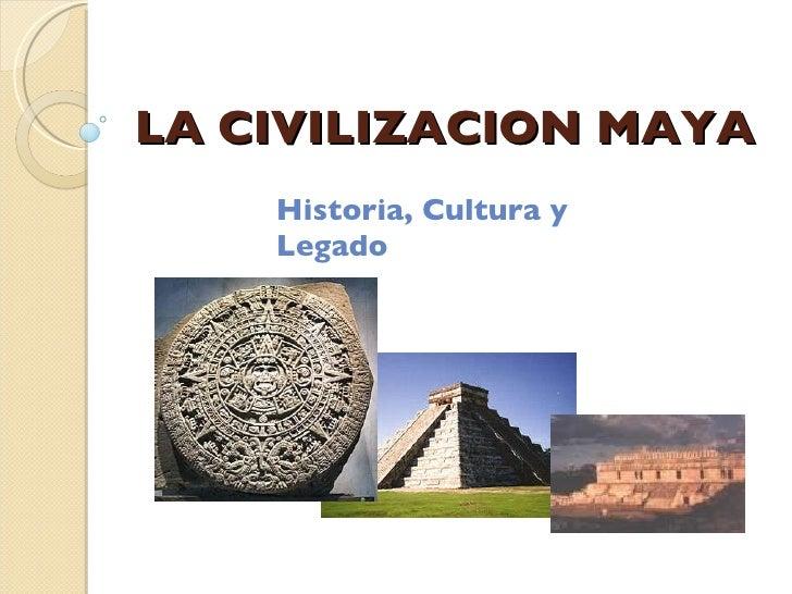 LA CIVILIZACION MAYA Historia, Cultura y Legado
