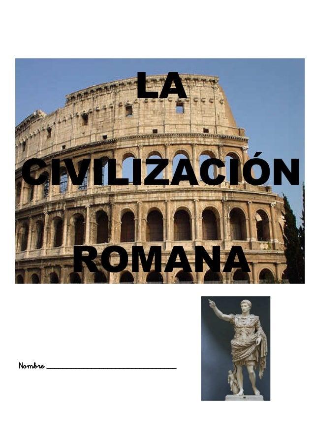 LA CIVILIZACIÓN ROMANA Nombre ________________________________