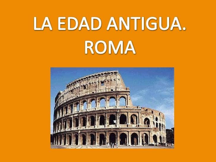 LA EDAD ANTIGUA. <br />ROMA<br />