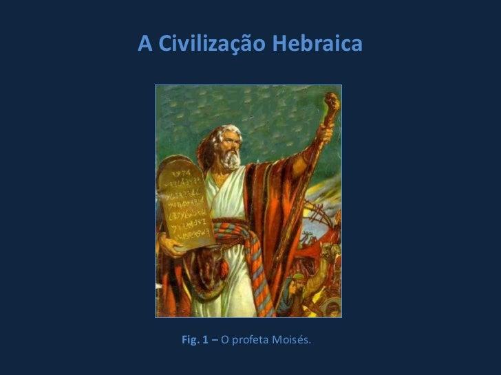 A Civilização Hebraica    Fig. 1 – O profeta Moisés.