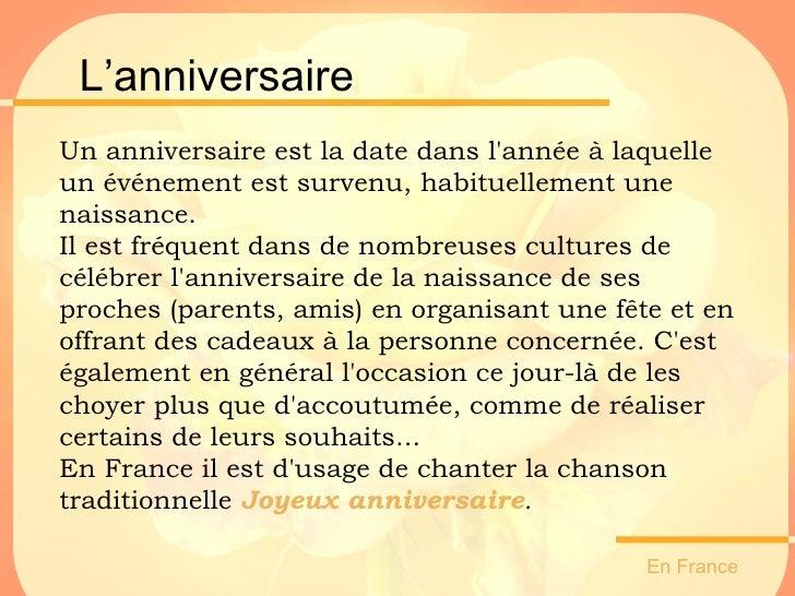 L'anniversaire En France  Un anniversaire est la date dans l'année à laquelle un événement est survenu, habituellement une...