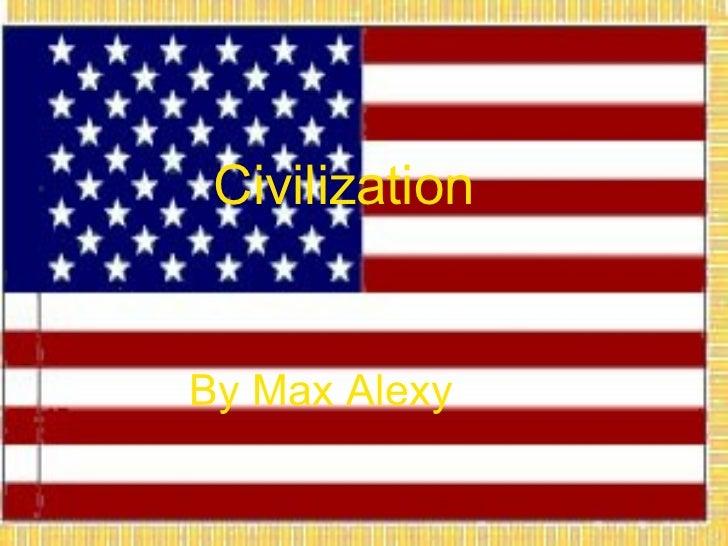 Civilization By Max Alexy Civilization By Max Alexy
