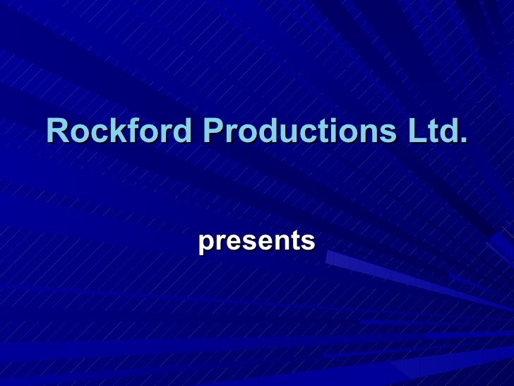 presents Rockford Productions Ltd.
