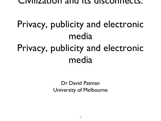 Civilization and its disconnects:Privacy, publicity and electronic              mediaPrivacy, publicity and electronic    ...