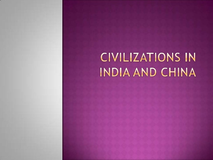 Civilizations in india and china